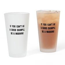 Good Example Warning Drinking Glass