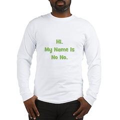 Hi My Name Is No No (green) Long Sleeve T-Shirt