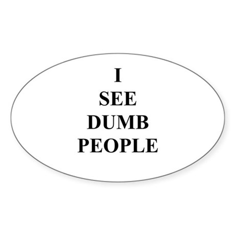 I See dumb people Oval Sticker