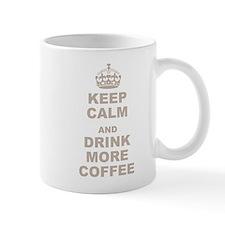 Keep Calm and Drink More Coffee Small Mug