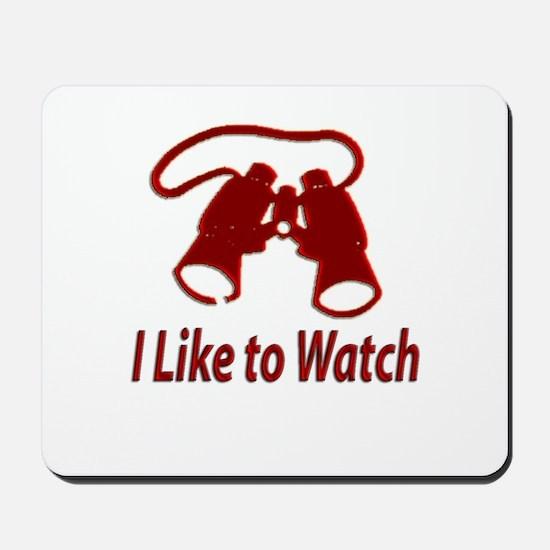 """""""I Like to Watch"""" Mousepad"""