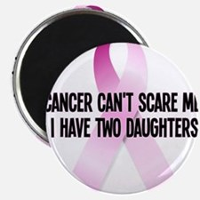 Cancer Cant Scare Me. I Have Two Daughters. Magnet