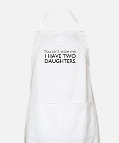 You Cant Scare Me. I Have Two Daughters. Apron