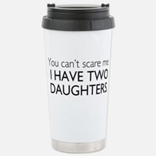 You Cant Scare Me. I Have Two Daughters. Thermos Mug
