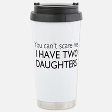 You Cant Scare Me. I Have Two Daughters. Travel Mug