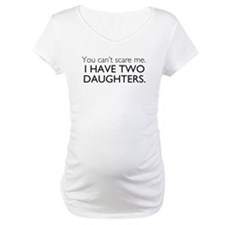 You Cant Scare Me. I Have Two Daughters. Shirt