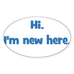 Hi. I'm New Here. (blue) Oval Decal