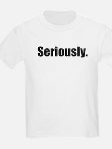 Seriously. Kids T-Shirt