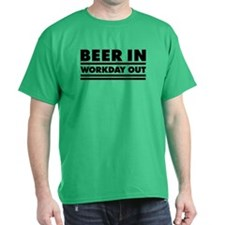 Beer in - Workday out 1 T-Shirt