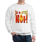 50 & Still Hot Sweatshirt