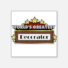 "World's Greatest Decorator Square Sticker 3"" x 3"""