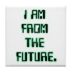 I AM FROM THE FUTURE - Tile Coaster