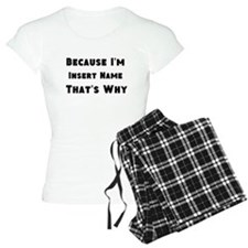 Because I'm insert name that's why pajamas