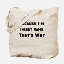 Because I'm insert name that's why Tote Bag