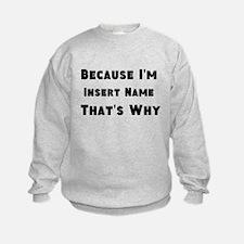 Because I'm insert name that's why Sweatshirt