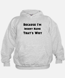 Because I'm insert name that's why Hoodie