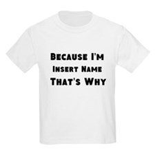 Because I'm insert name that's why T-Shirt