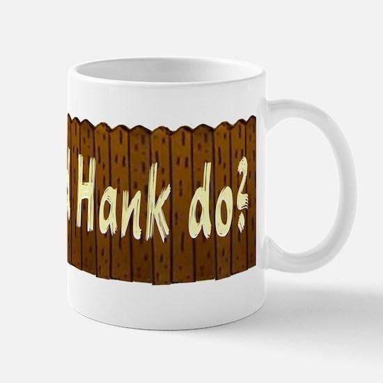 What Would Hank Do? Mugs