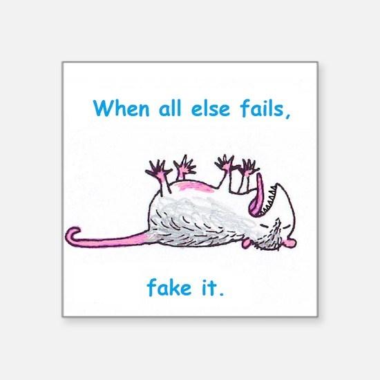 "When all else fails, fake it. Square Sticker 3"" x"