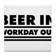 Beer in - Workday out 1 Tile Coaster