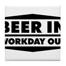 Beer in - Workday out 2 Tile Coaster