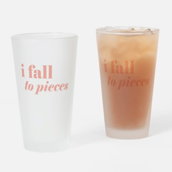 I fall to pieces... Drinking Glass
