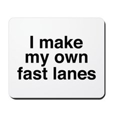 I make my own fast lanes Mousepad