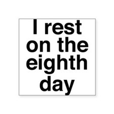 "I rest on the eighth day Square Sticker 3"" x 3"""