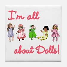 I'm All About Dolls Tile Coaster