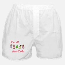 I'm All About Dolls Boxer Shorts