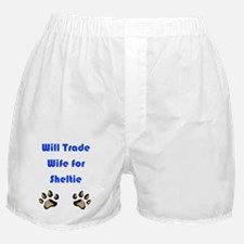 Will Trade Wife 4 Sheltie Boxer Shorts
