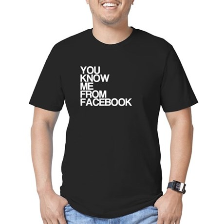You Know Me From Facebook Men's Fitted T-Shirt (da