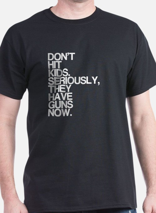 Dont Hit Kids, They Have Guns T-Shirt