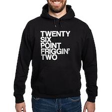 Twenty Six Point Friggin Two Hoodie