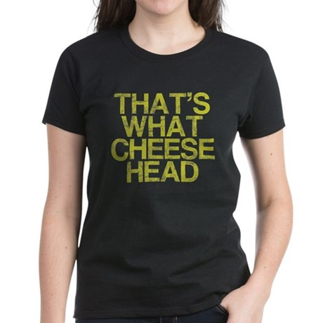 Thats what CHEESE HEAD Women's Dark T-Shirt