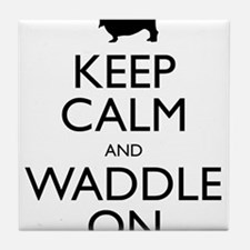 Keep Calm and Waddle On Tile Coaster