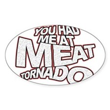 YOU HAD ME AT MEAT TORNADO Decal
