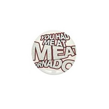 YOU HAD ME AT MEAT TORNADO Mini Button