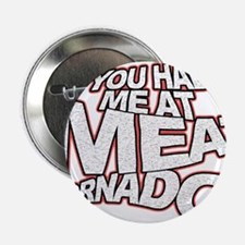 """YOU HAD ME AT MEAT TORNADO 2.25"""" Button"""