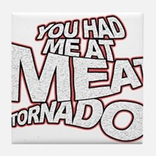 YOU HAD ME AT MEAT TORNADO Tile Coaster