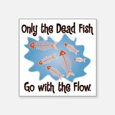 "Dead Fish Go with the Flow Square Sticker 3"" x 3"""