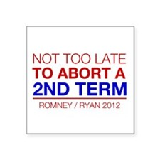2012 Election, Not too Late to Abort Square Sticke