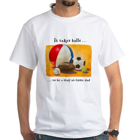 Stay-at-home dad: balls White T-Shirt