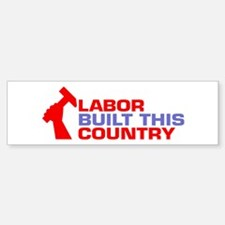 labor built union Bumper Bumper Bumper Sticker