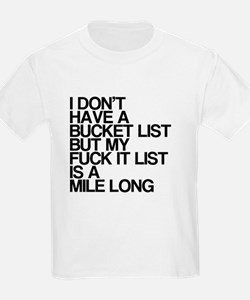 I dont have a bucket list, funny, T-Shirt