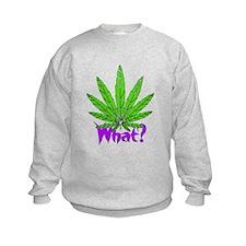 What? Legalize it! Sweatshirt