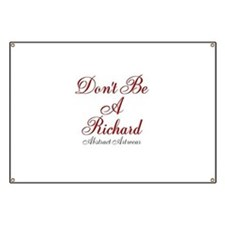 Dont Be A Richard Banner