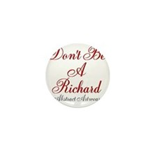 Dont Be A Richard Mini Button (10 pack)