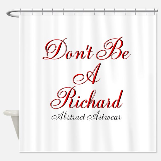 Dont Be A Richard Shower Curtain