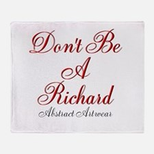 Dont Be A Richard Throw Blanket